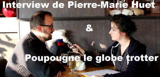 Interview de Pierre-Marie Huet et Poupougne le globe trotter